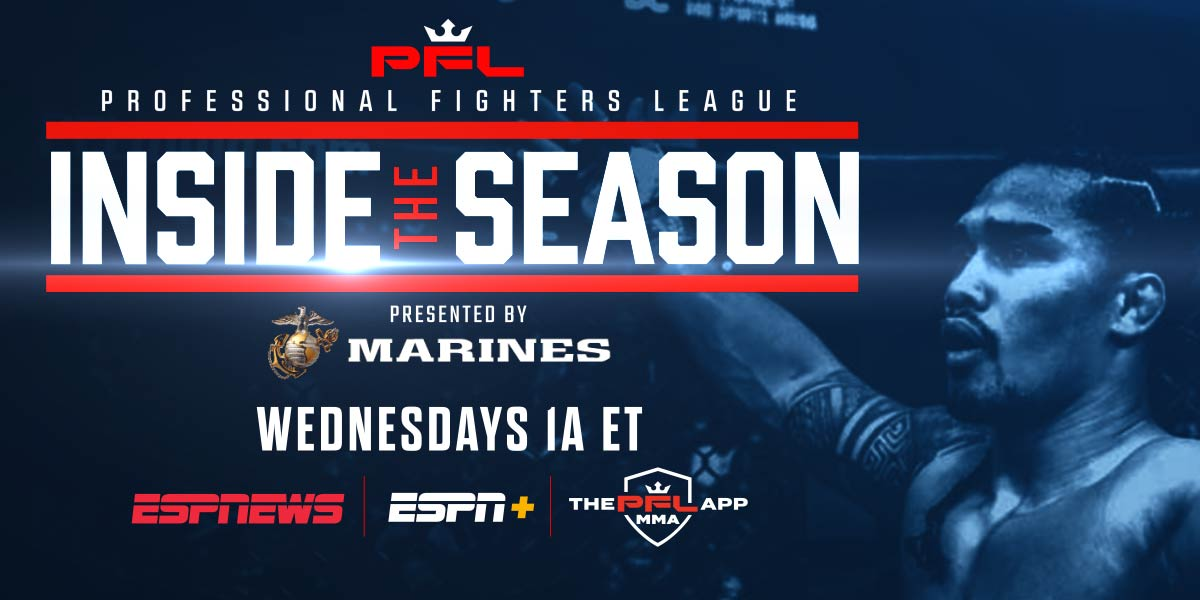 PFL STUDIOS ORIGINAL PRODUCTION INSIDE THE SEASON, PRESENTED BY THE MARINES, SET TO DEBUT ON ESPNEWS AND ESPN+