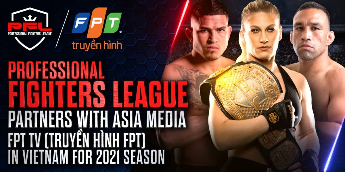 PROFESSIONAL FIGHTERS LEAGUE PARTNERS WITH ASIA MEDIA FPT TV (TRUYỀN HÌNH FPT) IN VIETNAM FOR 2021 SEASON