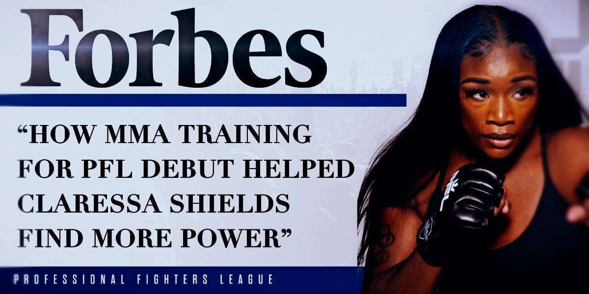 (Forbes) How MMA Training For PFL Debut Helped Claressa Shields Find More Power