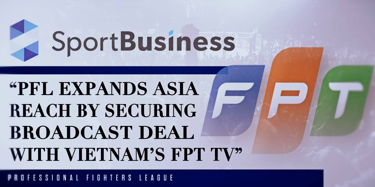 (SportBusiness) PFL expands Asia reach by securing broadcast deal with Vietnam's FPT TV