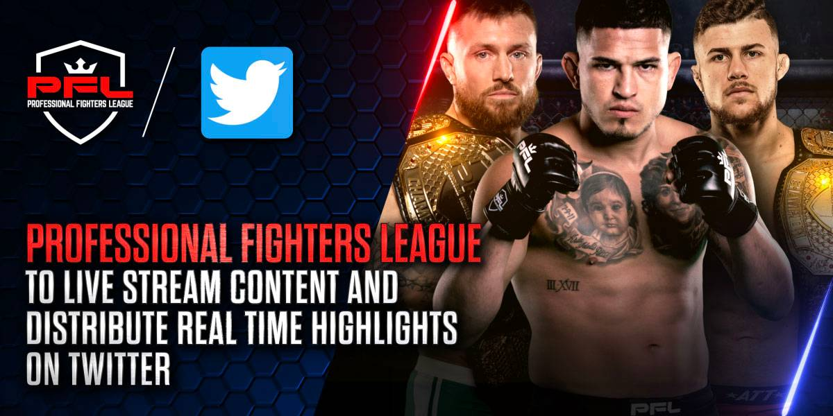 PROFESSIONAL FIGHTERS LEAGUE TO LIVE STREAM CONTENT AND DISTRIBUTE REAL TIME HIGHLIGHTS ON TWITTER