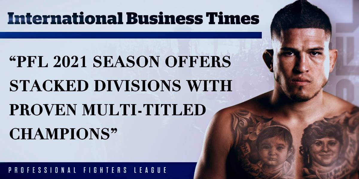 (IBTimes) PFL 2021 Season Offers Stacked Divisions With Proven Multi-Titled Champions