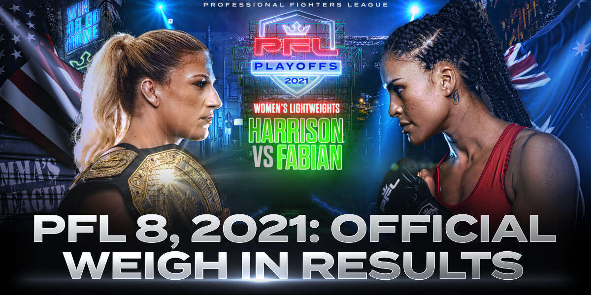 OFFICIAL WEIGH-IN RESULTS FOR PFL PLAYOFFS WOMEN'S LIGHTWEIGHT AND MEN'S HEAVYWEIGHT