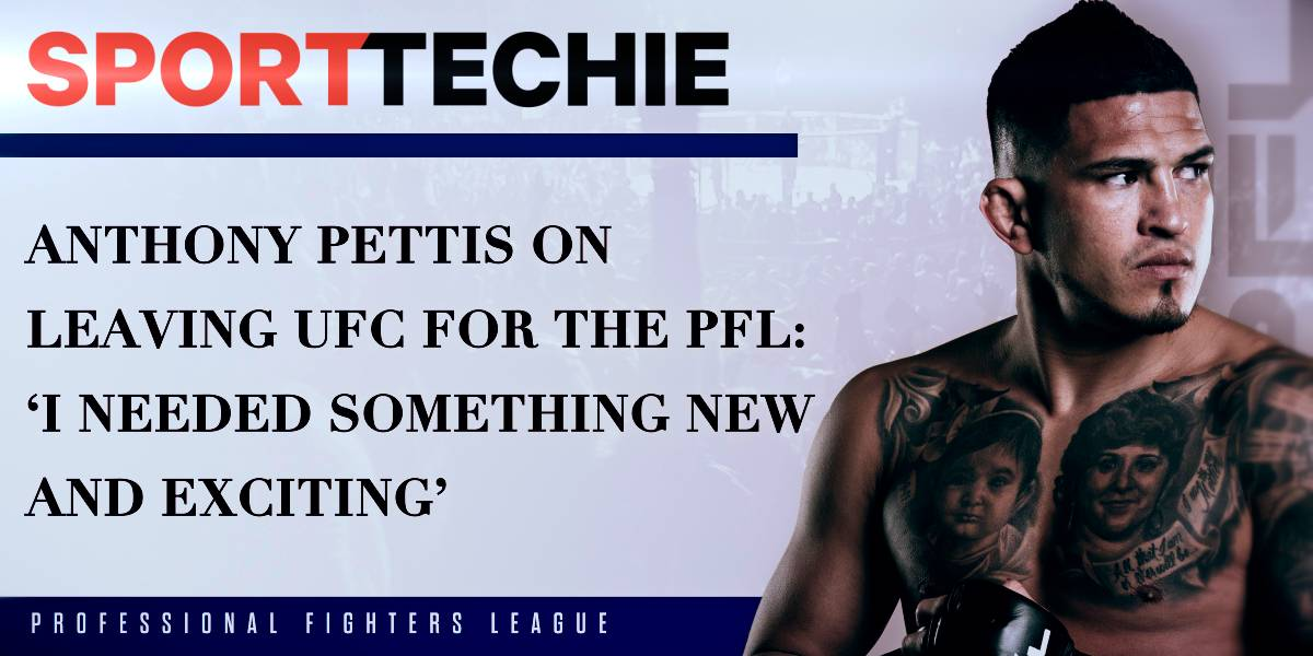 (SPORTTECHIE) Anthony Pettis on Leaving UFC for the PFL: 'I Needed Something New and Exciting'