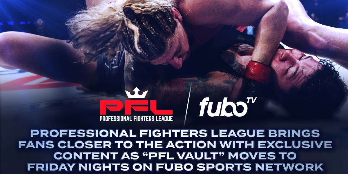 """PROFESSIONAL FIGHTERS LEAGUE BRINGS FANS CLOSER TO THE ACTION WITH EXCLUSIVE CONTENT AS """"PFL VAULT"""" MOVES TO FRIDAY NIGHTS ON FUBO SPORTS NETWORK"""