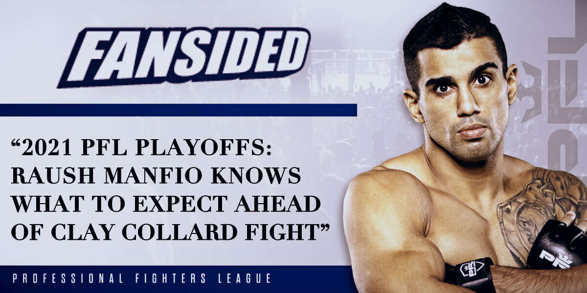2021 PFL Playoffs: Raush Manfio knows what to expect ahead of Clay Collard fight
