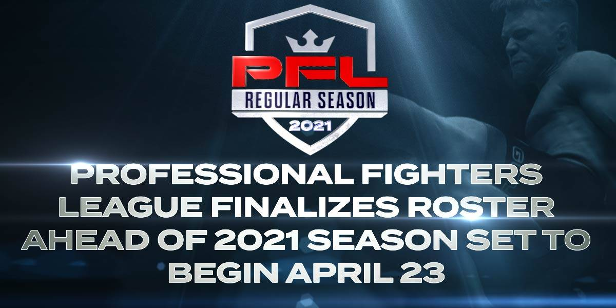 PROFESSIONAL FIGHTERS LEAGUE FINALIZES ROSTER AHEAD OF 2021 SEASON SET TO BEGIN APRIL 23