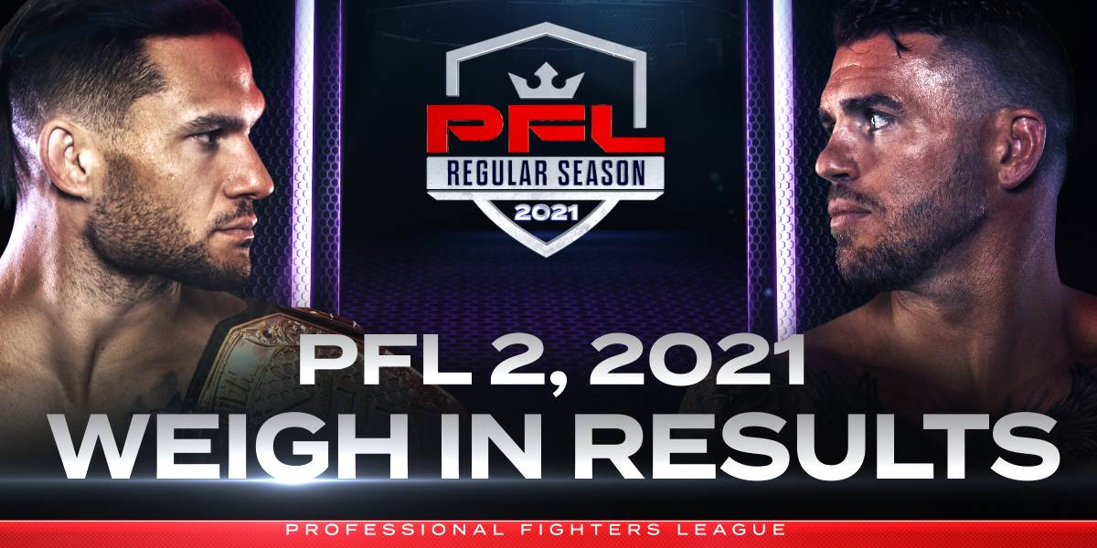 PFL 2, 2021 Weigh-in Results