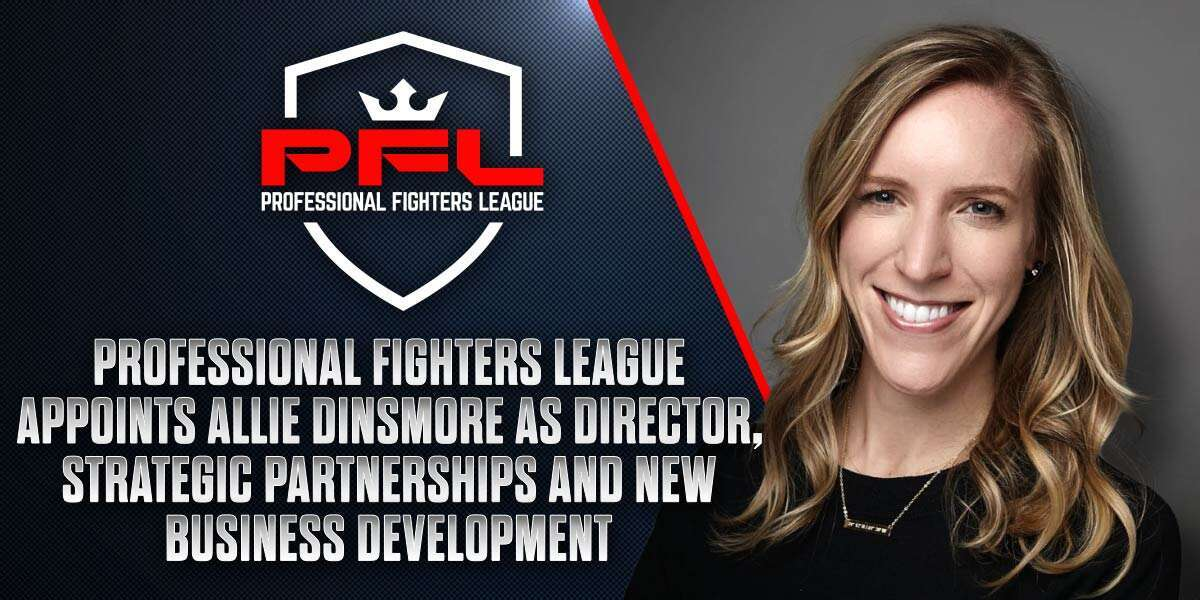PFL MMA STRENGTHENS COMMERCIAL TEAM WITH HIRING OF ALLIE DINSMORE AS DIRECTOR, STRATEGIC PARTNERSHIPS AND NEW BUSINESS DEVELOPMENT