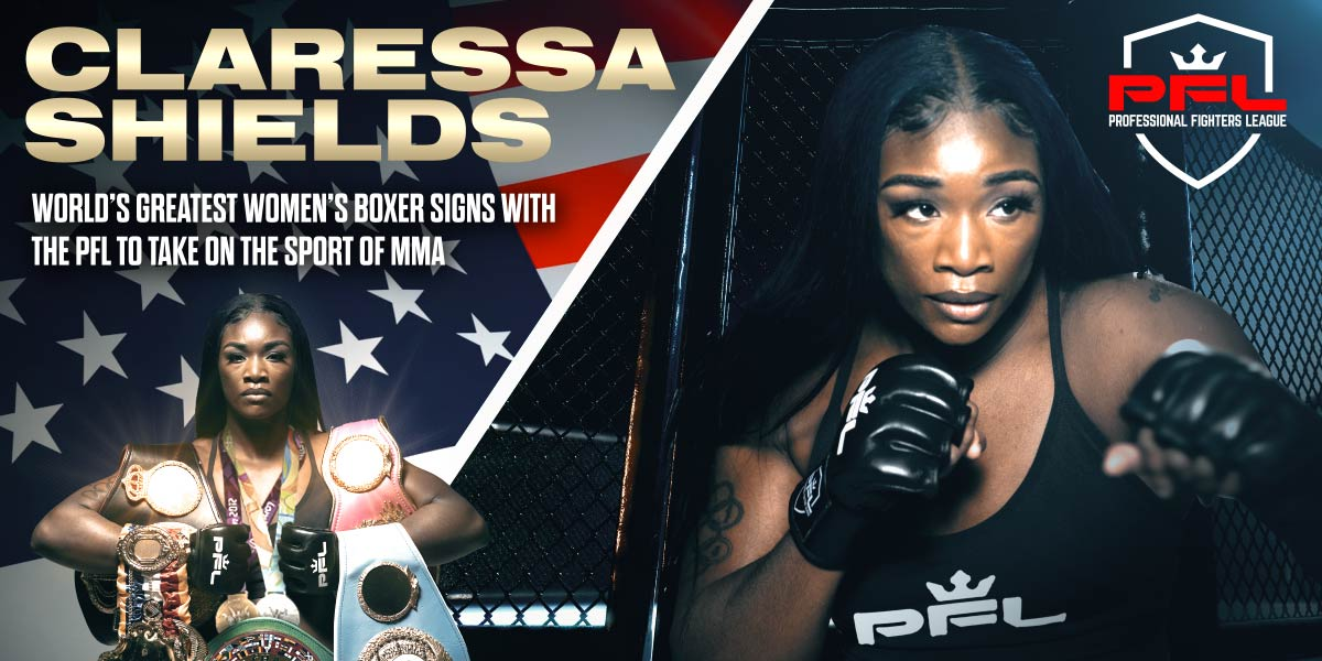 WORLD'S GREATEST WOMEN'S BOXER CLARESSA SHIELDS SIGNS WITH THE PROFESSIONAL FIGHTERS LEAGUE TO TAKE ON THE SPORT OF MMA