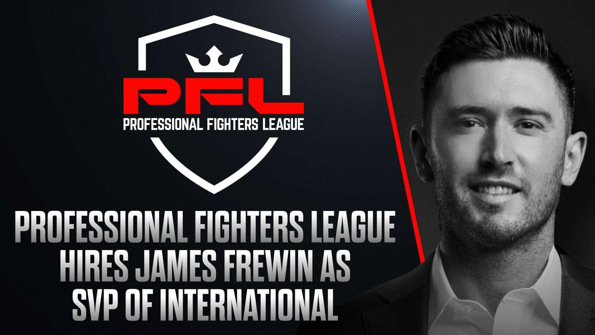 PFL MMA BOLSTERS EXECUTIVE TEAM WITH GLOBAL SPORTS AND ENTERTAINMENT EXECUTIVE JAMES FREWIN JOINING AS SVP OF INTERNATIONAL