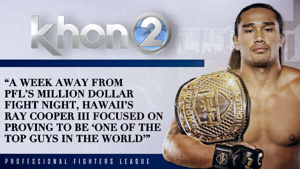 A week away from PFL's million dollar fight night, Hawaii's Ray Cooper III focused on proving to be 'one of the top guys in the world