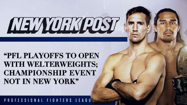 PFL playoffs to open with welterweights; championship event not in New York
