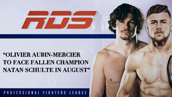 PFL: Olivier Aubin-Mercier to face fallen champion Natan Schulte in August