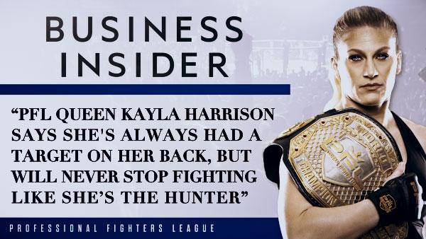 PFL queen Kayla Harrison says she's always had a target on her back, but will never stop fighting like she's the hunter